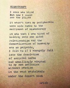 Regrann from @rick_the_shoe_shine_boy -  Short poem- Misanthropy . . . . . #poetry #poem #poet #poems #poetryporn #poetrycommunity #poetsofig #poemsofig #poetsofinstagram #poemsofinstagram #poetryofinstagram #poetryclub #poetrybook #poetrysociety #poetryisnotdead #prose #typewriter #typerwriterpoetry #instapoetry #writing #writers #writercommunity #wordgasm #writersofinstagram #spilledink #spilledwords #spilledthoughts #art #artist #poetrygram