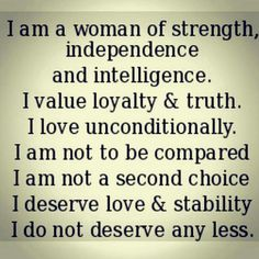 I am a woman of strength and independence.  ~ C