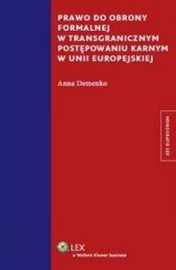 Prawo do obrony formalnej w transgranicznym postępowaniu karnym w Unii Europejskiej / Anna Demenko. -- Warszawa :  Lex s Wolters Kluwer business,  2013.