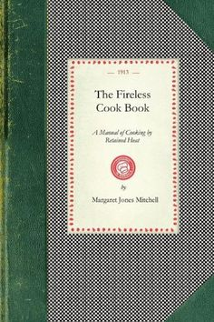The Fireless Cook Book (Cooking in America) by Margaret Mitchell,http://www.amazon.com/dp/1429011467/ref=cm_sw_r_pi_dp_Zphftb0TT5FTX47K