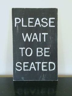 Please Wait to be Seated Hand Painted Wooden by PlaceinProgress