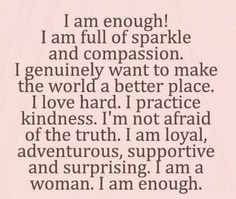 You are enough! Never allow anyone to tell you otherwise! Remember the famous words of Eleanor Roosevelt. :)