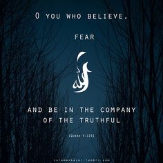 sulemankayat:    O you who believe, fear Allah, and be in the company of the truthful.  [Quran 9:119]