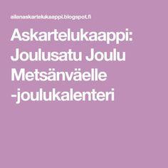 Askartelukaappi: Joulusatu Joulu Metsänväelle -joulukalenteri Christmas Calendar, Kids Learning, Diy And Crafts, Christmas Ideas, Children, Advent Calendar, Boys, December Daily, Kids