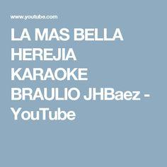 LA MAS BELLA HEREJIA KARAOKE BRAULIO JHBaez - YouTube