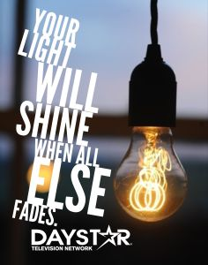 Your light will shine when all else fades. [Daystar.com]