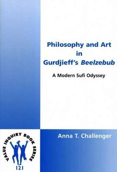 Anna T. Challenger - Philosophy and Art in Gurdjieff's Beelzebub
