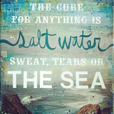 The cure for anything is salt water; sweat, tears or the sea. - Isak Dinesen (pen name of author Karen Blixen) DETAILS: This is a gallery-quality Karen Blixen, The Words, Cool Words, Great Quotes, Quotes To Live By, Me Quotes, Inspirational Quotes, Beach Quotes, Beach Sayings