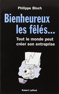 Bienheureux les fêlés... : Tout le monde peut créer son entreprise de Philippe Bloch http://www.amazon.fr/dp/222109929X/ref=cm_sw_r_pi_dp_U6msvb1FTG3KP