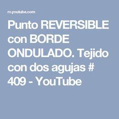 Punto REVERSIBLE con BORDE ONDULADO. Tejido con dos agujas # 409 - YouTube