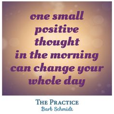 one small positive thought in the morning can change your whole day Barb Schmidt Valerie Sheppard Happytobeme.net