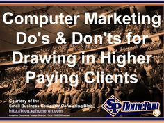 Computer Marketing Do's & Don'ts for Drawing in Higher Paying Clients   How are your computer marketing campaigns doing? Learn the do's and don'ts of computer marketing that draws in higher paying clients. http://it.toolbox.com/blogs/computer-consulting/computer-marketing-dos-donts-for-drawing-in-higher-paying-clients-52625