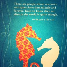 Nancy Spain - There are people whom one loves and appreciates immediately and forever. Even to know they are alive in the world is quite enough. Great Quotes, Me Quotes, Inspirational Quotes, Half Life, Soul Mates, My Soulmate, All You Need Is Love, Bffs, Pisces