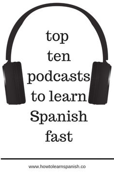 top ten podcasts to learn Spanish fast Learning Spanish, Learn Spanish