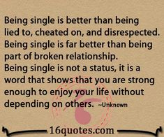 Being single is better than being lied to, cheated on – Disappointment Quote