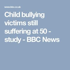 Child bullying victims still suffering at 50 - study - BBC News