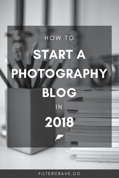 If you're ready to start a blog this year, then this is the blog post for you! Learn how to start a photography blog in 2018! | Filtercrave #photography #photographytips #blog #blogger