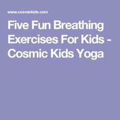 Five Fun Breathing Exercises For Kids - Cosmic Kids Yoga