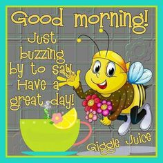 Just buzzing by to say, have a great day good morning good morning quotes have a great day good morning sayings good morning image quotes Funny Good Morning Messages, Good Morning Quotes For Him, Good Day Quotes, Morning Inspirational Quotes, Good Morning Picture, Good Morning Wishes, Good Morning Smiley, Gd Morning, Morning Pics