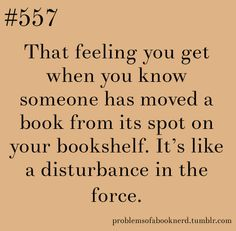 """""""I sense a disturbance in the force. Someone has moved my books. Book Memes, Book Quotes, Game Quotes, Book Of Life, The Book, I Love Books, Books To Read, Book Nerd Problems, Bookworm Problems"""