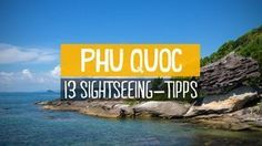 Die Insel Phu Quoc ist nicht nur für Strände bekannt. Sie bietet auch einige interessante Sehenswürdigkeiten, die wir dir hier vorstellen.