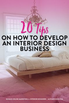 Alycia Wicker lists her 20 tips on creating an interior design business.