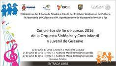 El Gobierno del Estado de Sinaloa a través del Instituto Sinaloense de Cultura, la Secretaría de Cultura y el H. Ayuntamiento de Guasave le invitan a los conciertos de fin de cursos 2016 de la Orquesta Sinfónica y Coro Infantil y Juvenil de Guasave. 10 de junio de 2016 a las 20:00 horas, en el Museo de Guasave. 24 de junio de 2016 a las 19:00 horas, en el Auditorio María del Rosario Espinoza. 27 de junio de 2016 a las 19:00 horas, en el Auditorio María del Rosario Espinoza. Entrada libre.