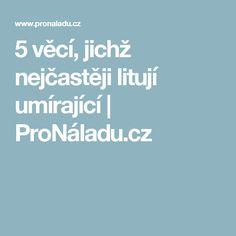 5 věcí, jichž nejčastěji litují umírající | ProNáladu.cz