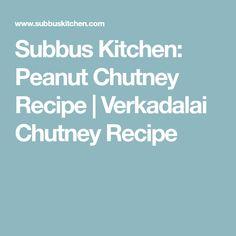 Subbus Kitchen: Peanut Chutney Recipe | Verkadalai Chutney Recipe