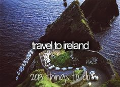 Correction: Travel to Ireland AGAIN. (and maybe live there)