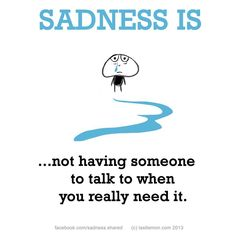 Sadness is not having someone to talk to when you really need it. Last Lemon, Special Quotes, I Can Relate, My Mood, I Am Scared, Infp, How I Feel, You Really, Talk To Me