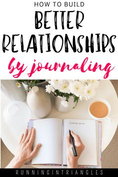 How to Build Better Relationships by Journaling - Running in Triangles