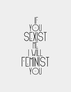 I'll feminist you regardless