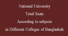 If you want to know National University Total Seats according to Subjects in Different Colleges of Bangladesh then go through this post.