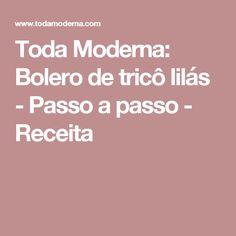 Toda Moderna: Bolero de tricô lilás - Passo a passo - Receita