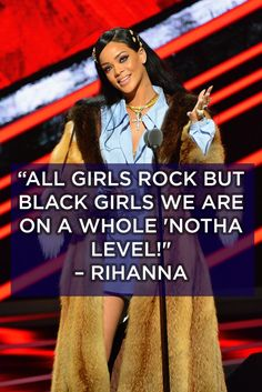 This wonderfully bold statement of self-love from Rihanna. | 12 Affirmations From Black Girls Rock! That You Need In Your Life