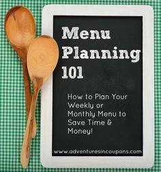 Menu Planning 101- How to Plan Your Weekly or Monthly Menu to Save Time & Money!