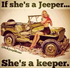 """If she's a jeeper, she's a keeper."" Oh, the misogyny of advertising. If she owns a Jeep, she probably doesn't need or want your ""keeping""."