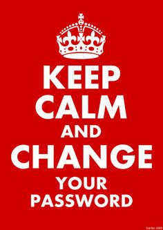 Keep calm… change your password.Protect ur Identity as best u are able; that cld mean changing ur passwords Daily. Keep Calm Carry On, Stay Calm, Keep Calm And Love, Keep Calm Posters, Keep Calm Quotes, Keep Calm Signs, Change Your Password, Calm Down, Wise Words
