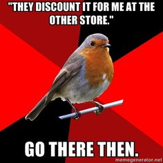Retail Robin - They discount it for me at the other store. GO THERE THEN.