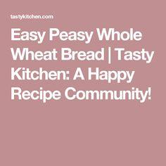 Easy Peasy Whole Wheat Bread    Tasty Kitchen: A Happy Recipe Community! Easy Beef Enchiladas, Sweet Sticky Rice, Banana Jam, Homemade Cajun Seasoning, Grape Salad, Cucumber Salad, Eggplant Parmesan, Baked Eggplant, Beef Short Ribs