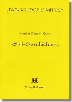 Heft 29 - Hazrat Inayat Khan - Sufi-Geschichten - Als echter Orientale schmückte Hazrat Inayat Khan seine Lehren mit anschaulichen Bildern und Geschichten, die auf verschiedenen Ebenen jedem verständlich sind. Viele Geschichten wurden von Sufi-Meistern seit alten Zeiten immer wieder in vielen Variationen erzählt. http://www.verlag-heilbronn.de/b%C3%BCcher/goldene-mitte-heftreihe-1-33/29-hazrat-inayat-khan-sufigeschichten/