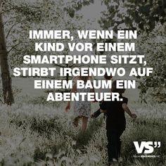 """Visual Statements®️️ Sprüche/ Zitate/ Quotes/ Leben/ """"IMMER, WENN EIN KIND VOR EINEM SMARTPHONE SITZT, STIRBT IRGENDWO AUF EINEM BAUM EIN ABENTEUER. """""""