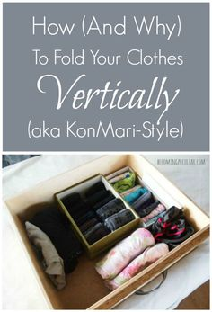 How and Why to Fold Your Clothes Vertically (aka KonMari Style). This will transform your drawers! From The Life-Changing Magic of Tidying Up