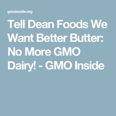 Tell Dean Foods We Want Better Butter: No More GMO Dairy! - GMO Inside