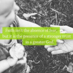 Faith isn't the absence of fear, but it is the presence of a stronger trust in a greater God.  www.elevationchurch.org