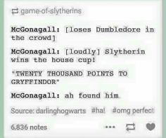 McGonagall loses Dumbledore in the crowd | Chill guys he only did this in the first book, and honestly don't you think Harry, Hermione, Ron, and Neville deserved those points? It wasn't favoritism, especially since Slytherin won for so many years prior.