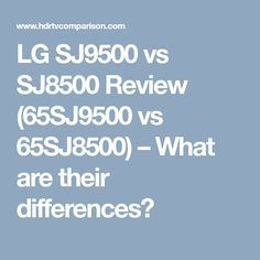 LG SJ9500 vs SJ8500 Review (65SJ9500 vs 65SJ8500) – What are their differences?