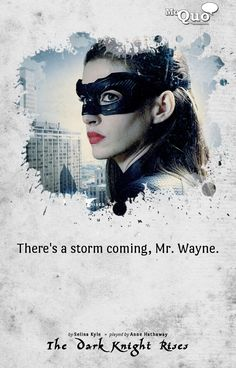 There's a storm coming, Mr. Wayne.