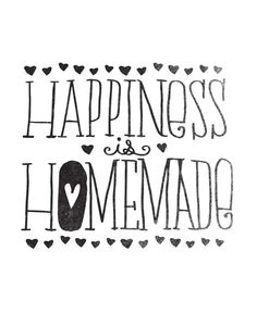 Wedding Quote: Happiness is Homemade Happy Quotes, Me Quotes, Cool Words, Wise Words, Food Quotes, Baking Quotes, Happiness, More Than Words, Happy Thoughts